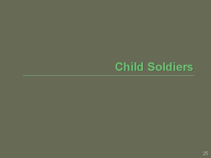 Child Soldiers 25