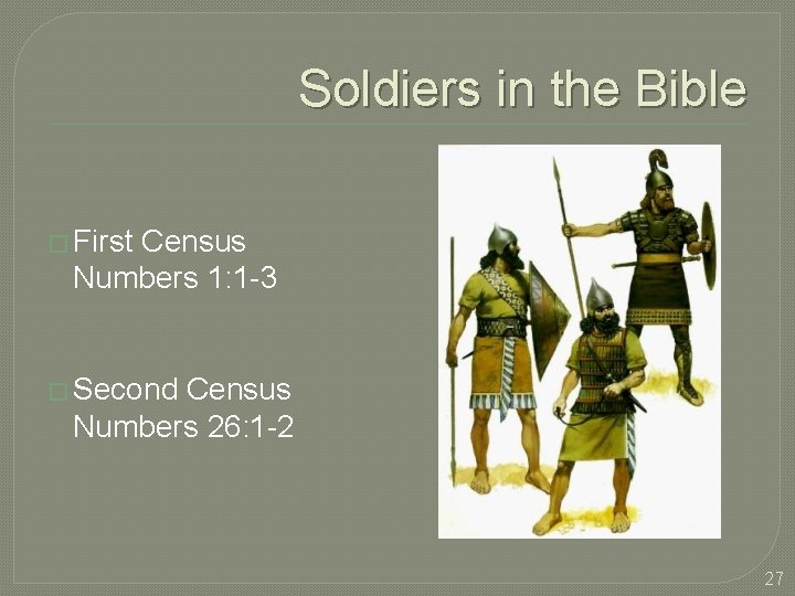 Soldiers in the Bible � First Census Numbers 1: 1 -3 � Second Census