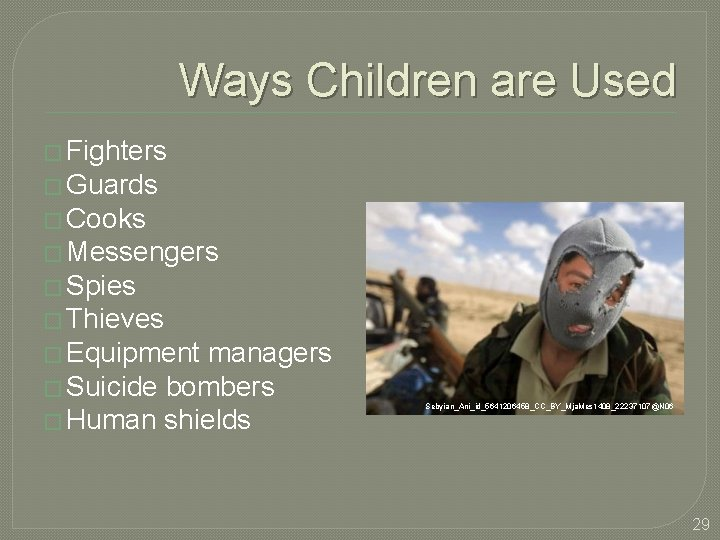 Ways Children are Used � Fighters � Guards � Cooks � Messengers � Spies