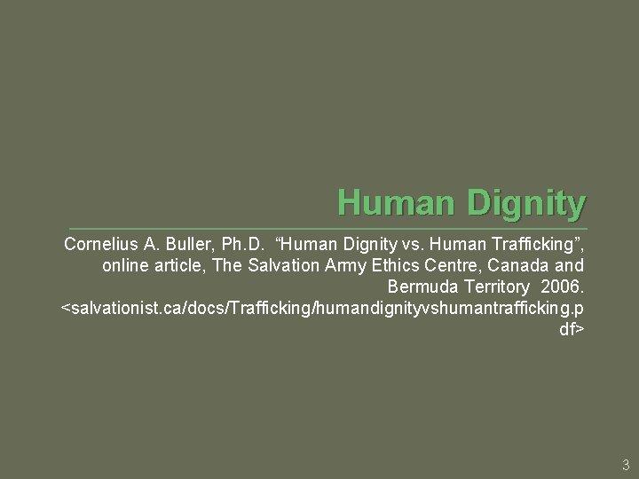 "Human Dignity Cornelius A. Buller, Ph. D. ""Human Dignity vs. Human Trafficking"", online article,"