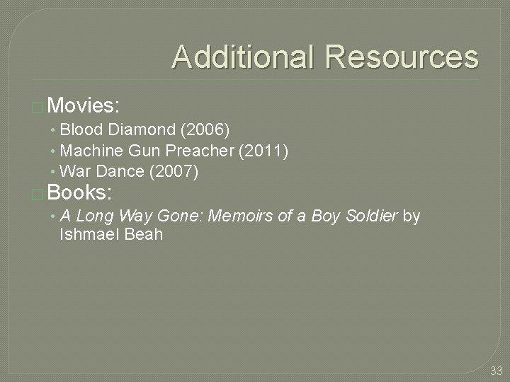 Additional Resources � Movies: • Blood Diamond (2006) • Machine Gun Preacher (2011) •