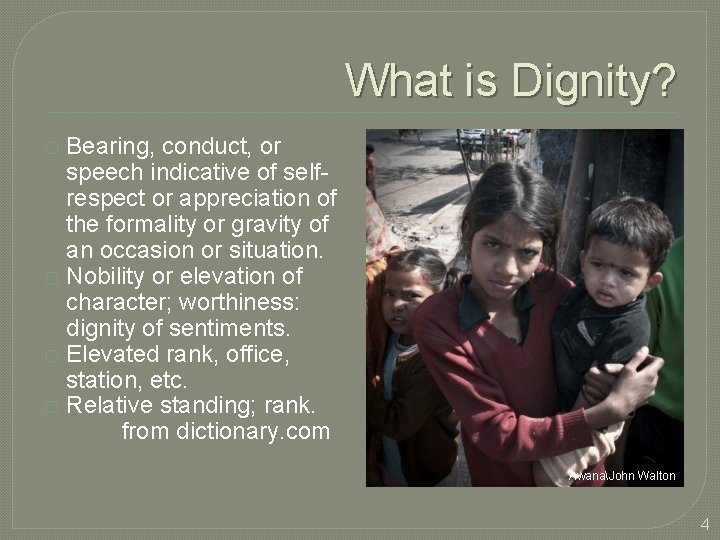 What is Dignity? Bearing, conduct, or speech indicative of selfrespect or appreciation of the