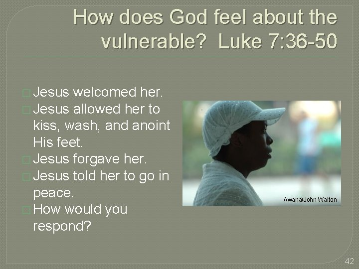 How does God feel about the vulnerable? Luke 7: 36 -50 � Jesus welcomed