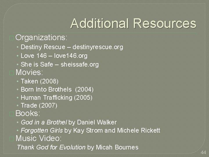 Additional Resources � Organizations: • Destiny Rescue – destinyrescue. org • Love 146 –