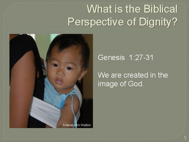 What is the Biblical Perspective of Dignity? Genesis 1: 27 -31 We are created
