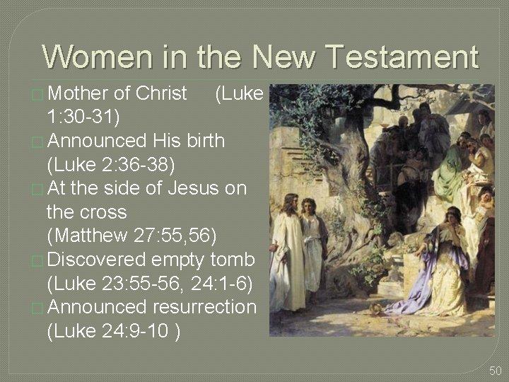 Women in the New Testament � Mother of Christ (Luke 1: 30 -31) �