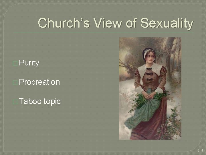 Church's View of Sexuality � Purity � Procreation � Taboo topic 53