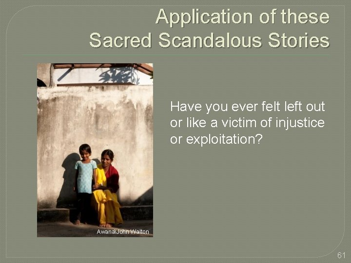 Application of these Sacred Scandalous Stories Have you ever felt left out or like