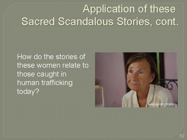 Application of these Sacred Scandalous Stories, cont. How do the stories of these women