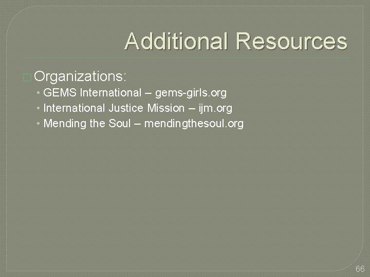Additional Resources � Organizations: • GEMS International – gems-girls. org • International Justice Mission