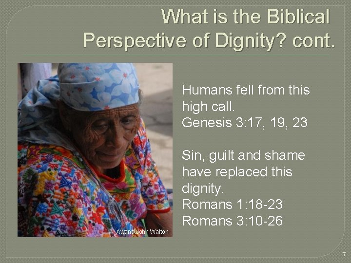 What is the Biblical Perspective of Dignity? cont. Humans fell from this high call.