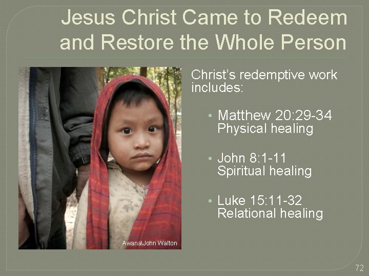 Jesus Christ Came to Redeem and Restore the Whole Person Christ's redemptive work includes: