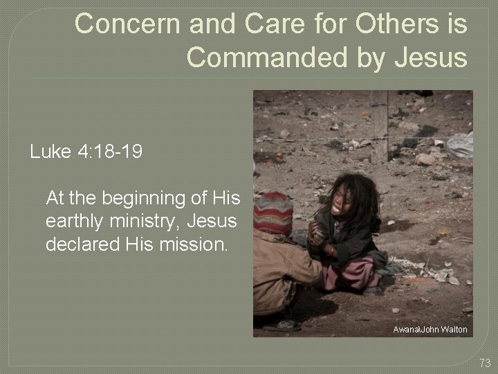 Concern and Care for Others is Commanded by Jesus Luke 4: 18 -19 At