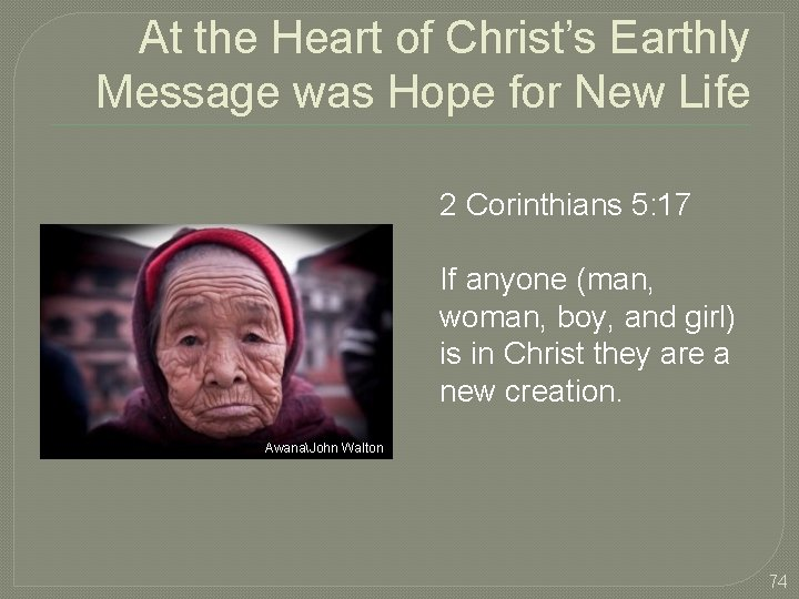 At the Heart of Christ's Earthly Message was Hope for New Life 2 Corinthians