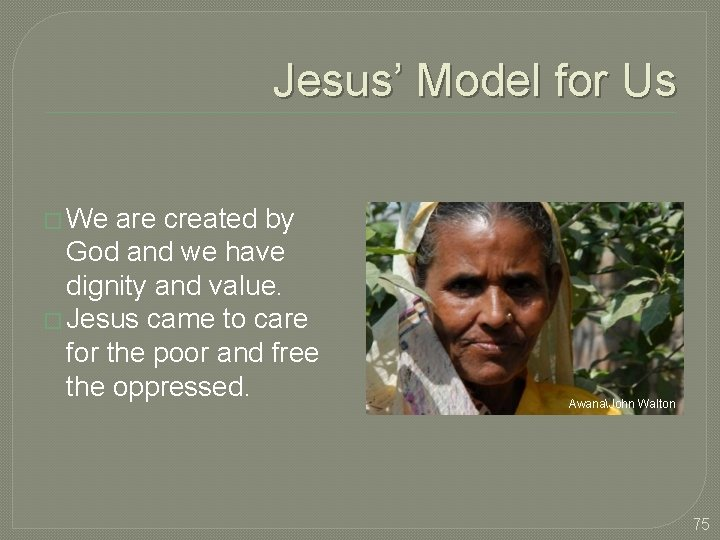 Jesus' Model for Us � We are created by God and we have dignity
