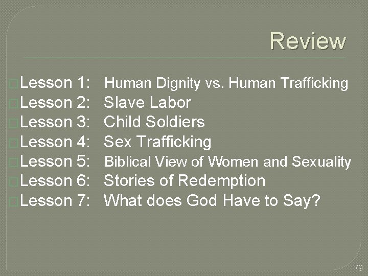 Review �Lesson 1: Human Dignity vs. Human Trafficking �Lesson 2: Slave Labor �Lesson 3: