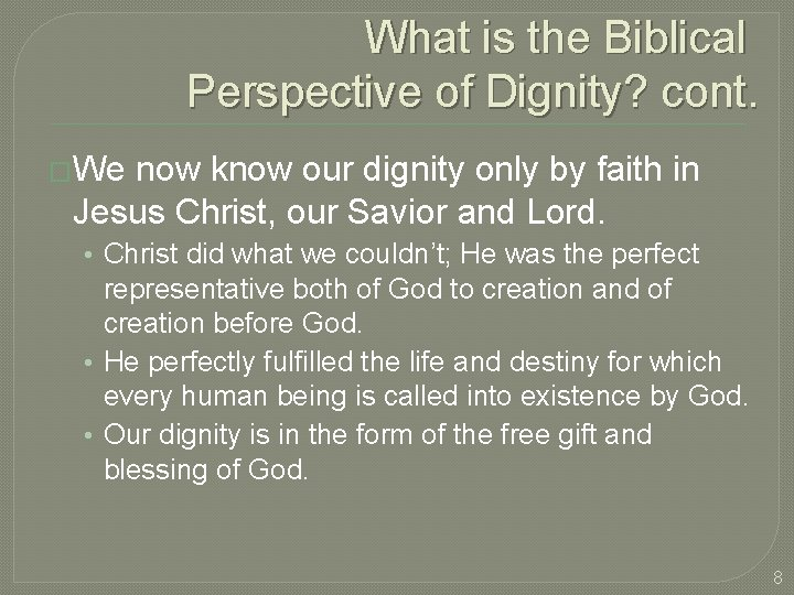 What is the Biblical Perspective of Dignity? cont. �We now know our dignity only