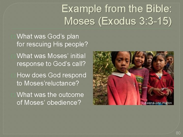Example from the Bible: Moses (Exodus 3: 3 -15) � What was God's plan