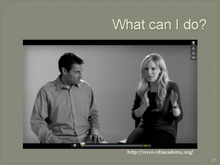 What can I do? http: //www. nfsacademy. org/ 81