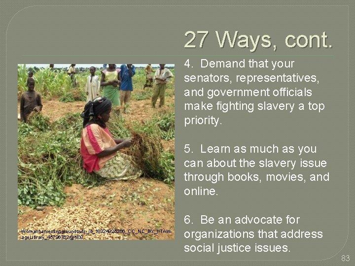 27 Ways, cont. 4. Demand that your senators, representatives, and government officials make fighting