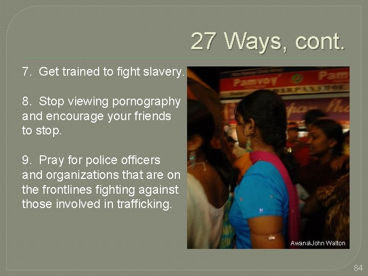 27 Ways, cont. 7. Get trained to fight slavery. 8. Stop viewing pornography and