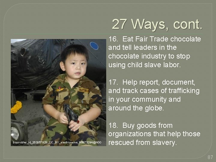 27 Ways, cont. 16. Eat Fair Trade chocolate and tell leaders in the chocolate