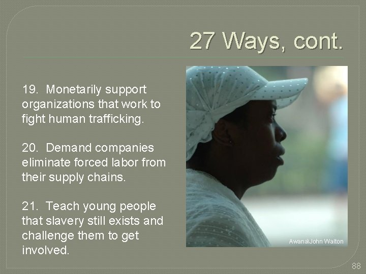27 Ways, cont. 19. Monetarily support organizations that work to fight human trafficking. 20.