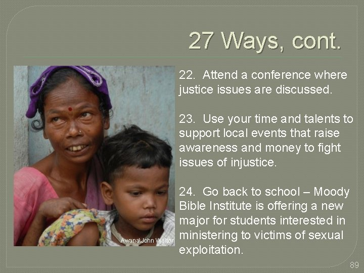 27 Ways, cont. 22. Attend a conference where justice issues are discussed. 23. Use
