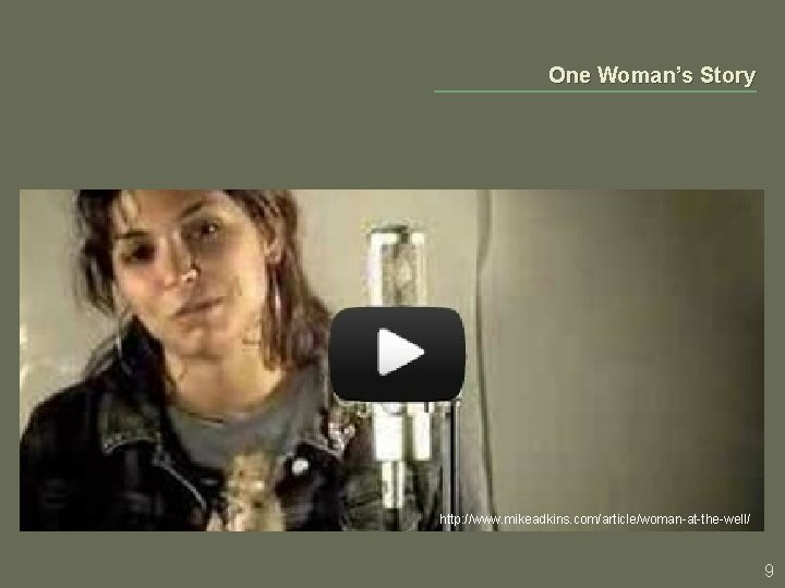 One Woman's Story http: //www. mikeadkins. com/article/woman-at-the-well/ 9