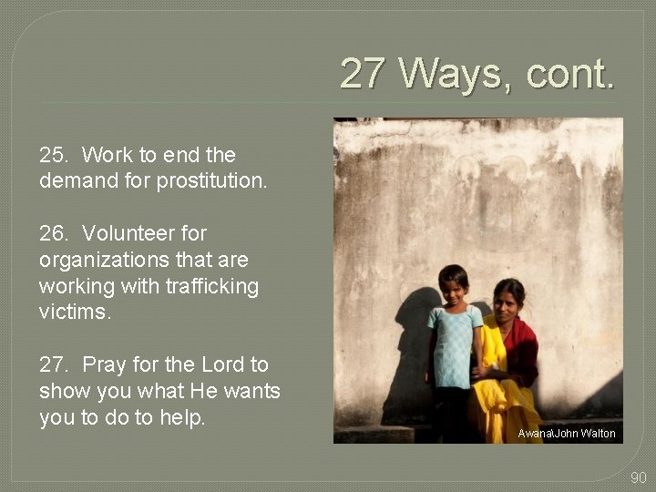 27 Ways, cont. 25. Work to end the demand for prostitution. 26. Volunteer for