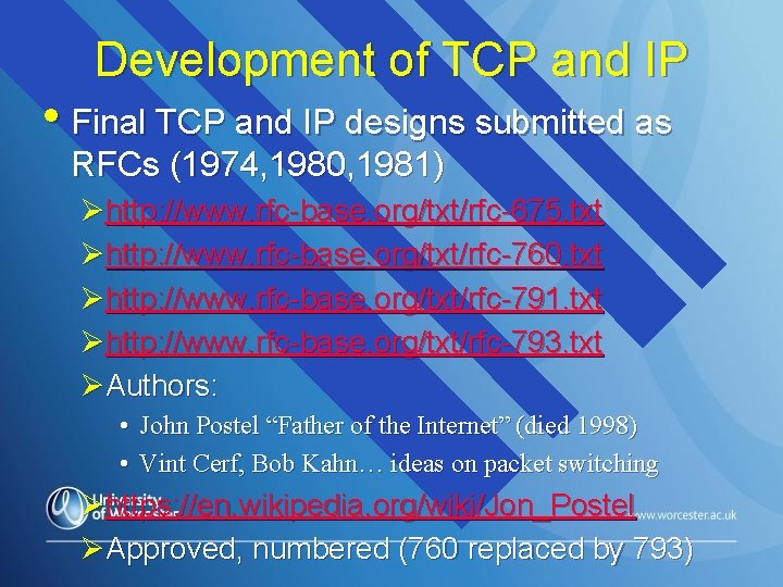 Development of TCP and IP • Final TCP and IP designs submitted as RFCs