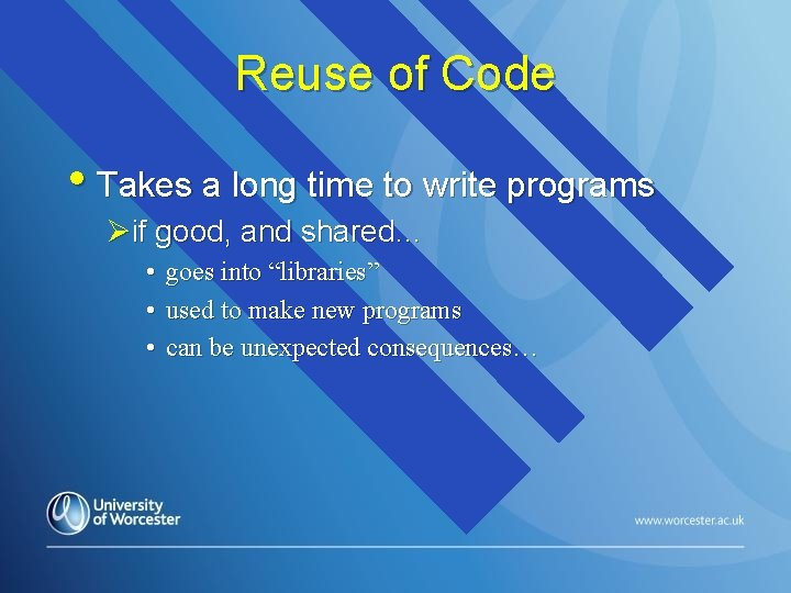 Reuse of Code • Takes a long time to write programs Øif good, and