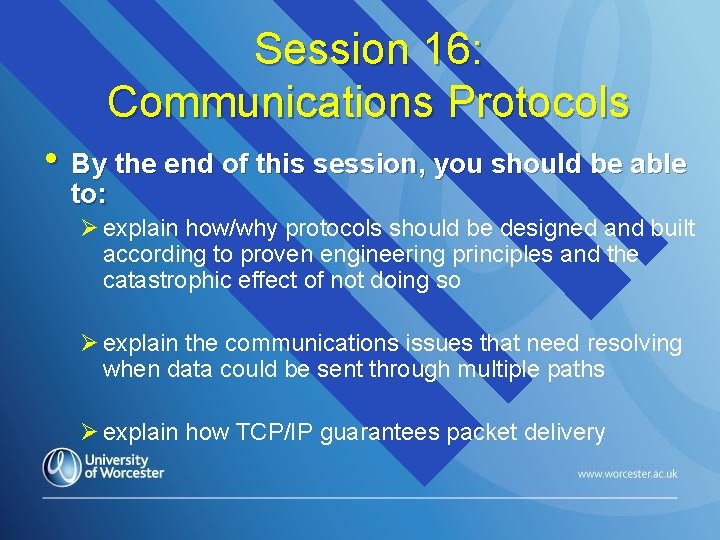 Session 16: Communications Protocols • By the end of this session, you should be