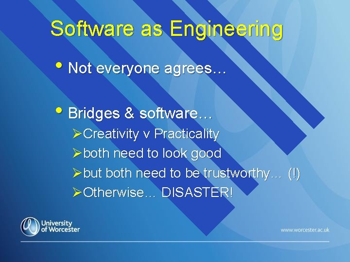 Software as Engineering • Not everyone agrees… • Bridges & software… ØCreativity v Practicality