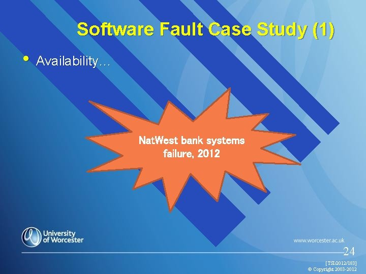 Software Fault Case Study (1) • Availability… Nat. West bank systems failure, 2012 24