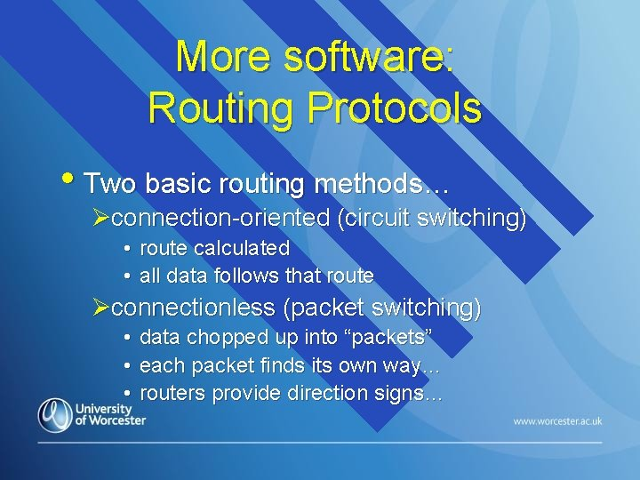 More software: Routing Protocols • Two basic routing methods… Øconnection-oriented (circuit switching) • route