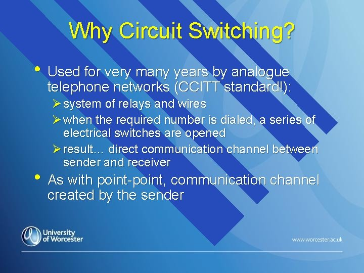 Why Circuit Switching? • Used for very many years by analogue telephone networks (CCITT