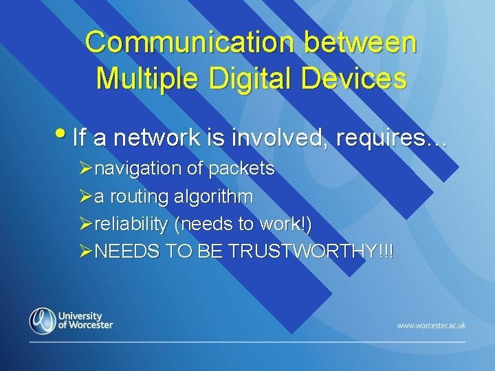 Communication between Multiple Digital Devices • If a network is involved, requires… Ønavigation of