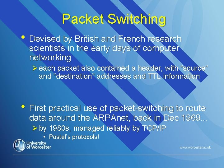 Packet Switching • Devised by British and French research scientists in the early days