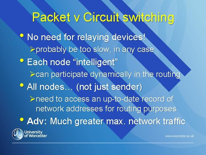 Packet v Circuit switching • No need for relaying devices! Øprobably be too slow,