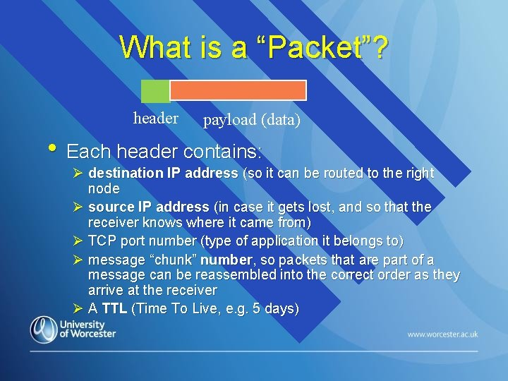 """What is a """"Packet""""? header payload (data) • Each header contains: Ø destination IP"""