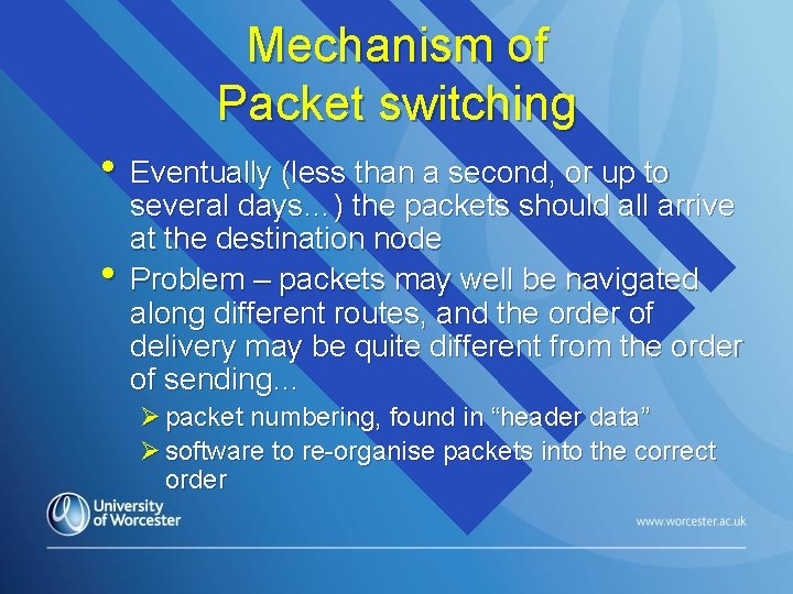 Mechanism of Packet switching • Eventually (less than a second, or up to •