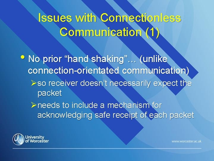 """Issues with Connectionless Communication (1) • No prior """"hand shaking""""… (unlike connection-orientated communication) Øso"""