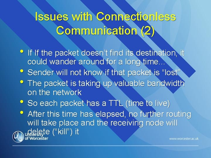 Issues with Connectionless Communication (2) • If If the packet doesn't find its destination,