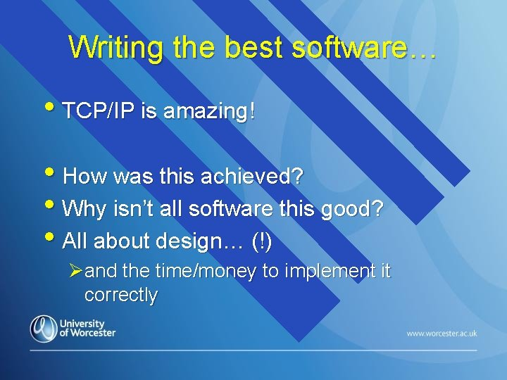 Writing the best software… • TCP/IP is amazing! • How was this achieved? •