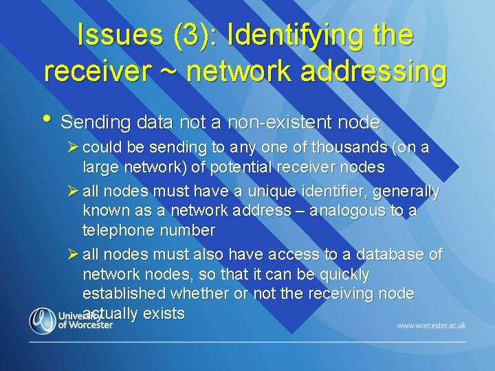 Issues (3): Identifying the receiver ~ network addressing • Sending data not a non-existent