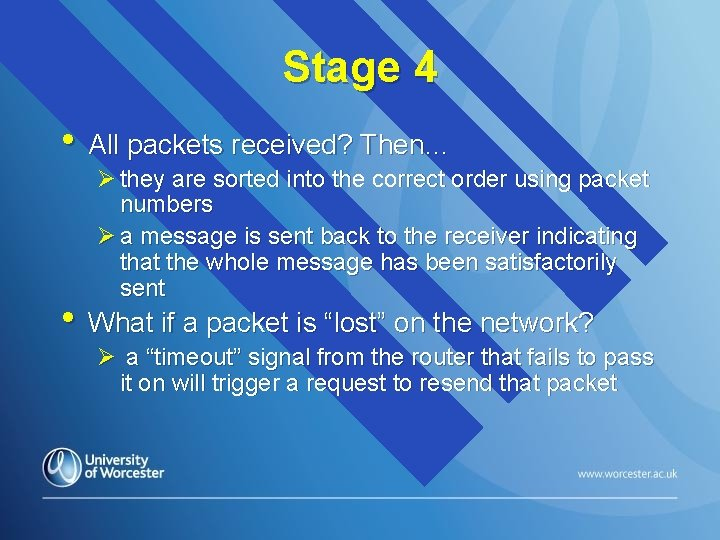 Stage 4 • All packets received? Then… Ø they are sorted into the correct