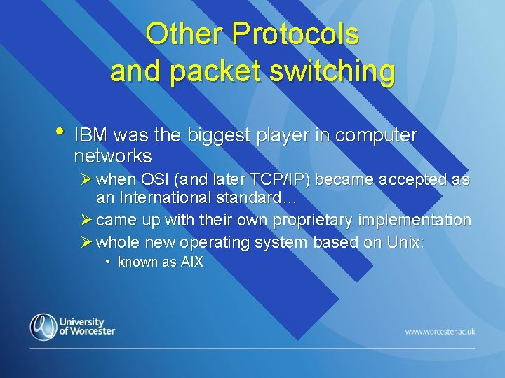 Other Protocols and packet switching • IBM was the biggest player in computer networks
