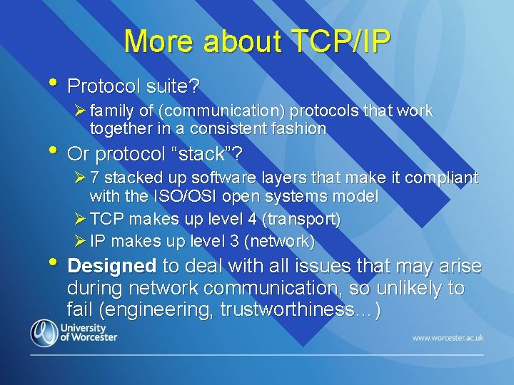 More about TCP/IP • Protocol suite? Ø family of (communication) protocols that work together