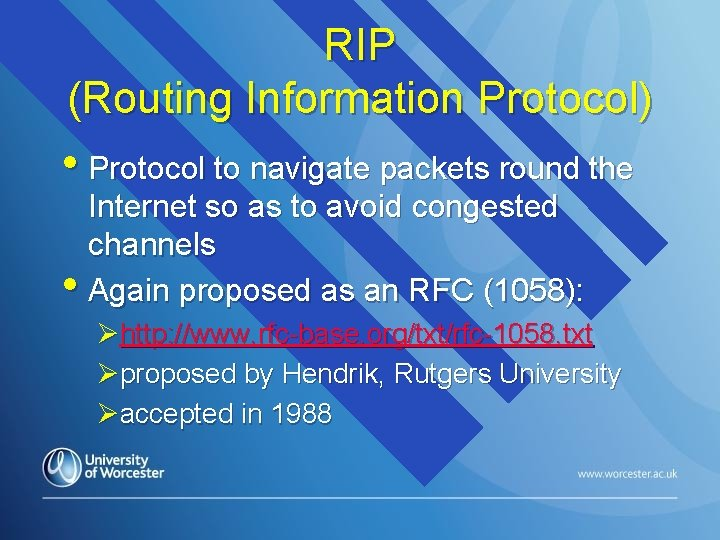 RIP (Routing Information Protocol) • Protocol to navigate packets round the Internet so as